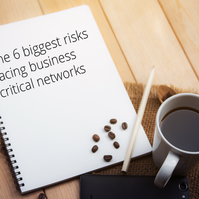 EXECUTIVE BRIEFING – 6 biggest risks facing business critical networks